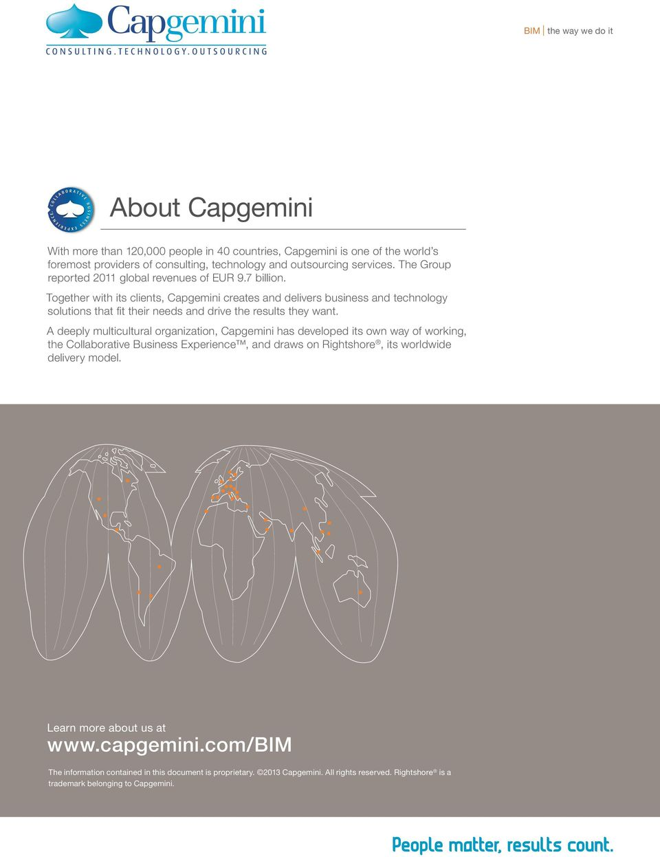 Together with its clients, Capgemini creates and delivers business and technology solutions that fit their needs and drive the results they want.