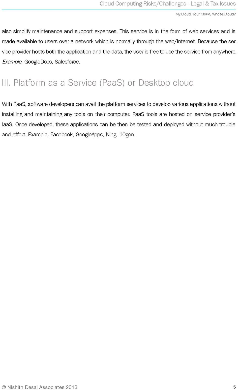 Platform as a Service (PaaS) or Desktop cloud With PaaS, software developers can avail the platform services to develop various applications without installing and maintaining any tools