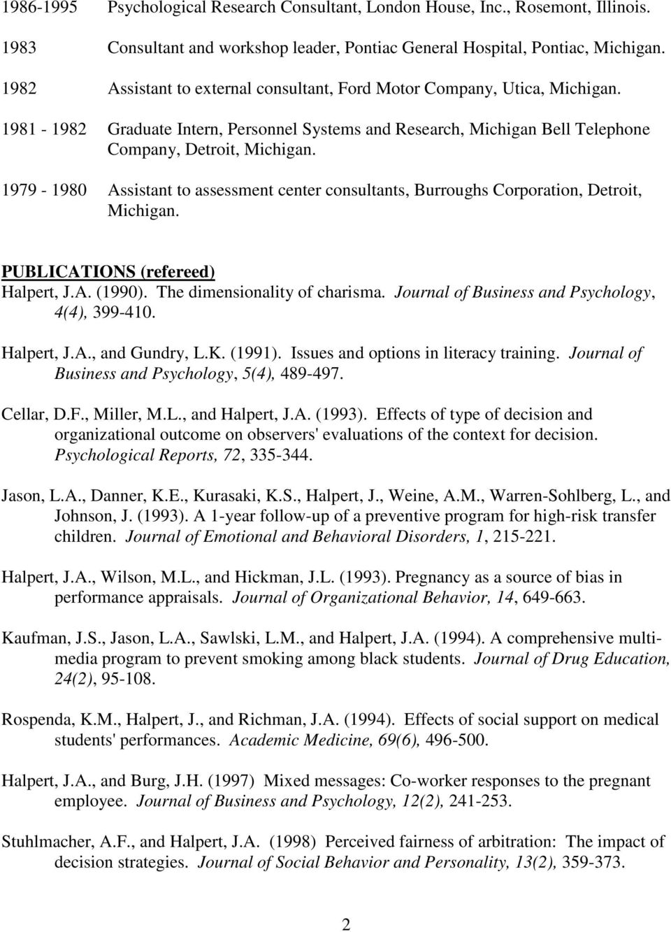 1979-1980 Assistant to assessment center consultants, Burroughs Corporation, Detroit, Michigan. PUBLICATIONS (refereed) Halpert, J.A. (1990). The dimensionality of charisma.