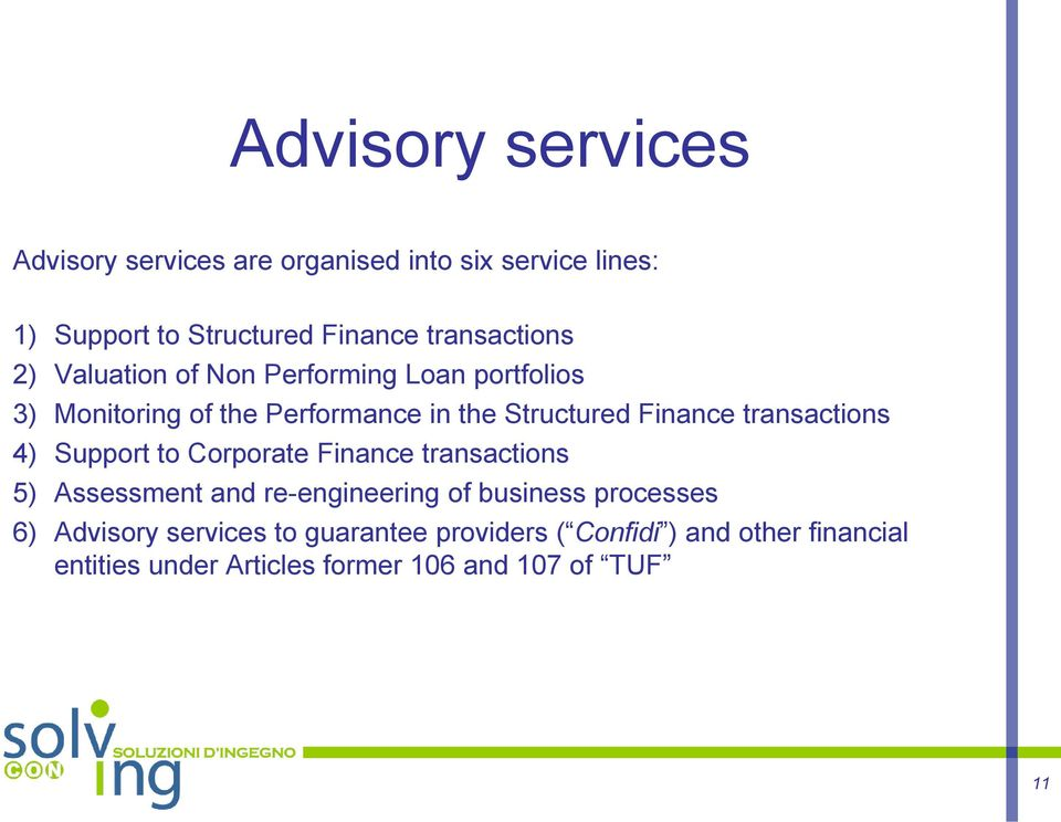 Finance transactions 4) Support to Corporate Finance transactions 5) Assessment and re-engineering of business
