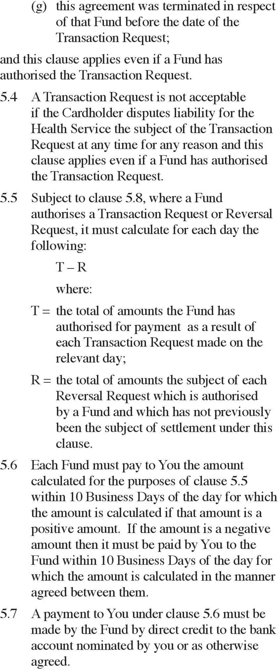 a Fund has authorised the Transaction Request. 5.5 Subject to clause 5.