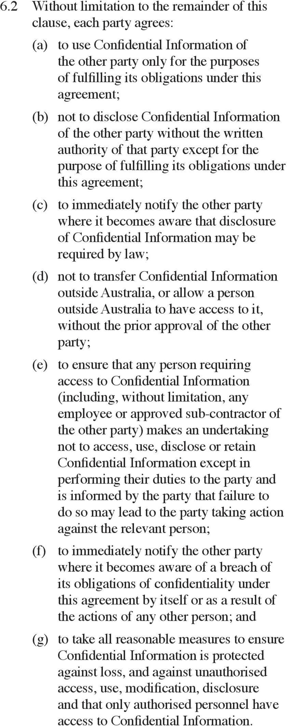to immediately notify the other party where it becomes aware that disclosure of Confidential Information may be required by law; (d) not to transfer Confidential Information outside Australia, or