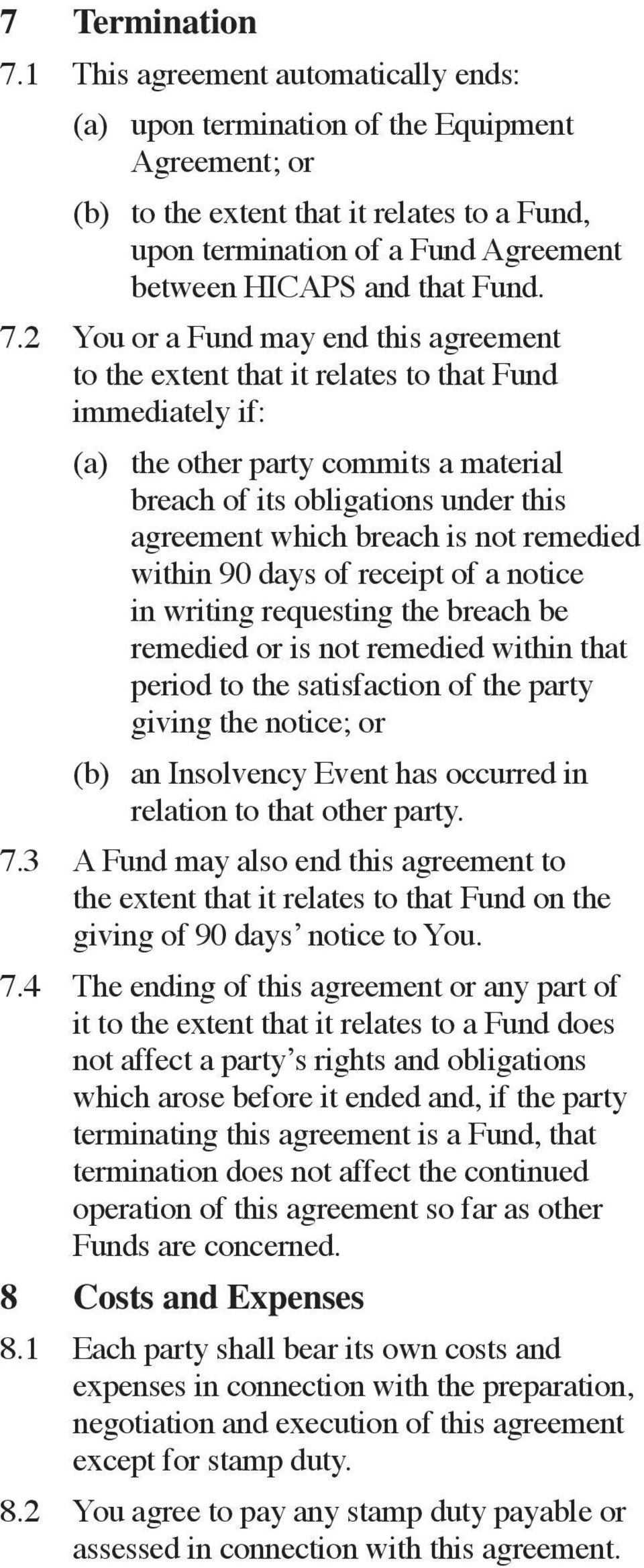 7.2 You or a Fund may end this agreement to the extent that it relates to that Fund immediately if: (a) the other party commits a material breach of its obligations under this agreement which breach
