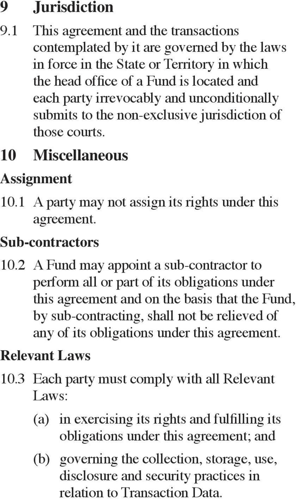 unconditionally submits to the non-exclusive jurisdiction of those courts. 10 Miscellaneous Assignment 10.1 A party may not assign its rights under this agreement. Sub-contractors 10.