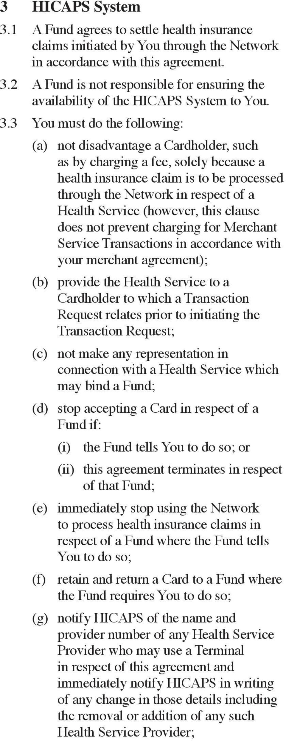 Service (however, this clause does not prevent charging for Merchant Service Transactions in accordance with your merchant agreement); (b) provide the Health Service to a Cardholder to which a
