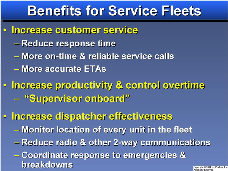 Supervisor onboard Increase dispatcher effectiveness Monitor location of every unit in the