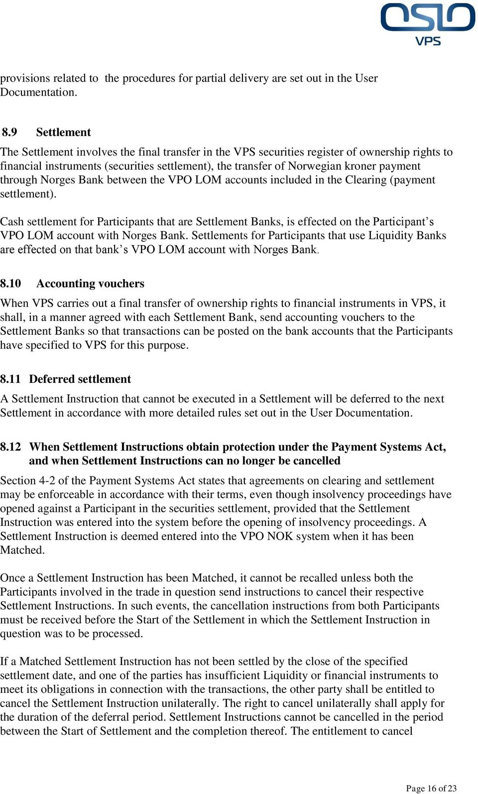 through Norges Bank between the VPO LOM accounts included in the Clearing (payment settlement).