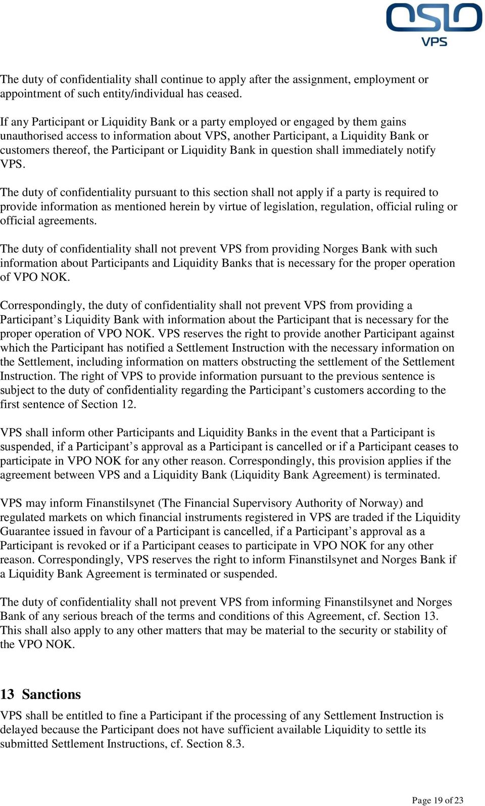 Participant or Liquidity Bank in question shall immediately notify VPS.