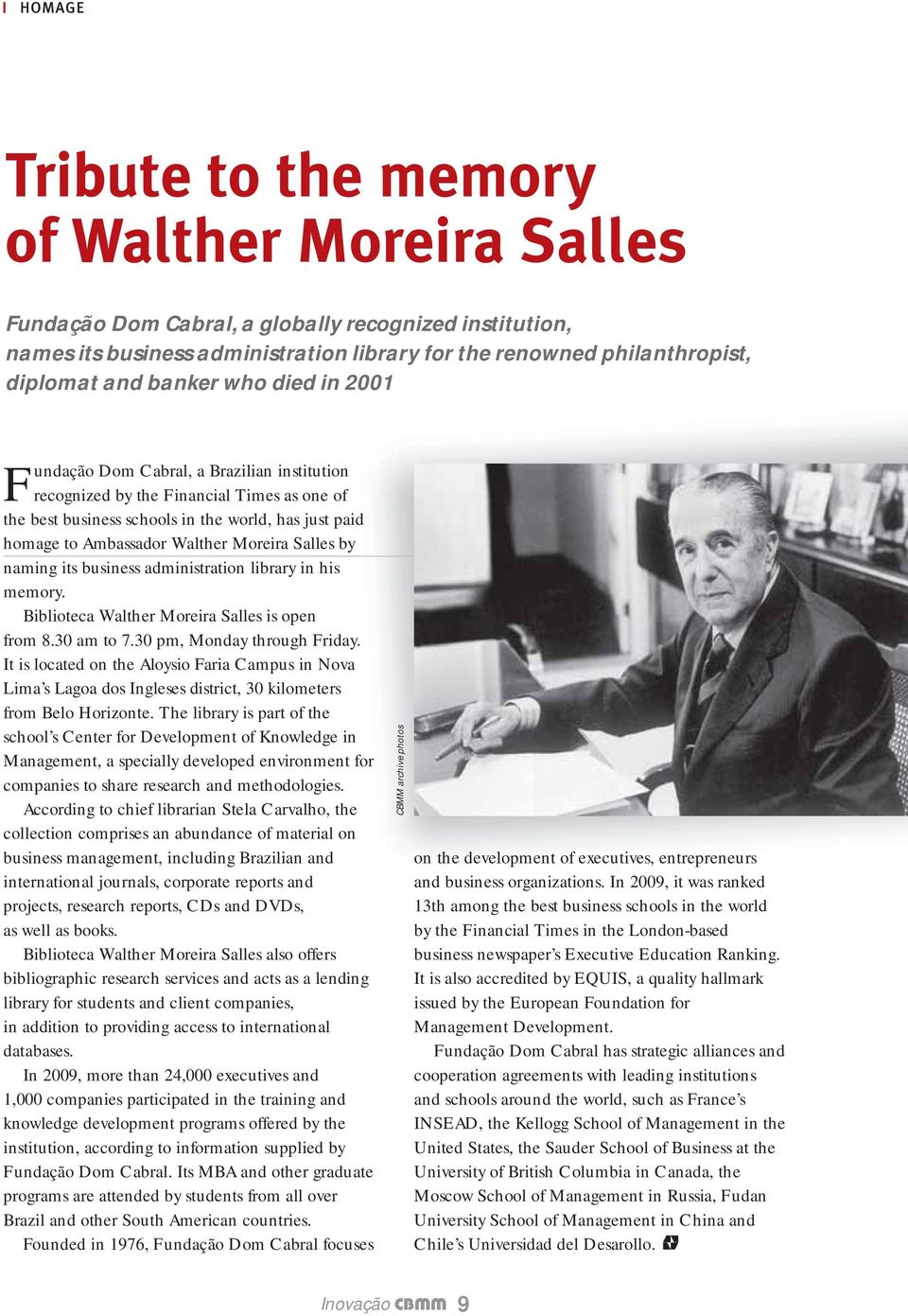 Moreira Salles by naming its business administration library in his memory. Biblioteca Walther Moreira Salles is open from 8.30 am to 7.30 pm, Monday through Friday.