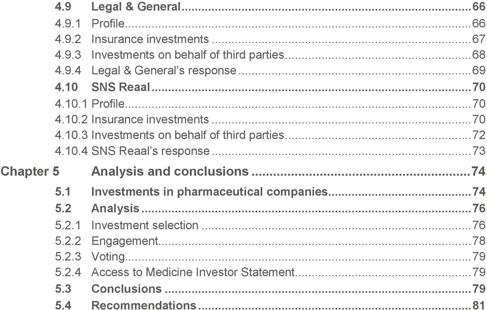 .. 73 Chapter 5 Analysis and conclusions... 74 5.1 Investments in pharmaceutical companies... 74 5.2 Analysis... 76 5.2.1 Investment selection... 76 5.2.2 Engagement.