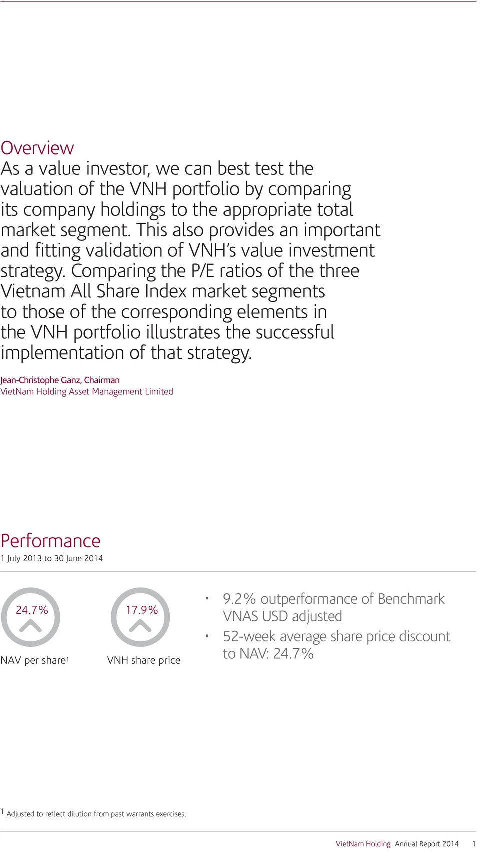 Comparing the P/E ratios of the three Vietnam All Share Index market segments to those of the corresponding elements in the VNH portfolio illustrates the successful implementation of that strategy.