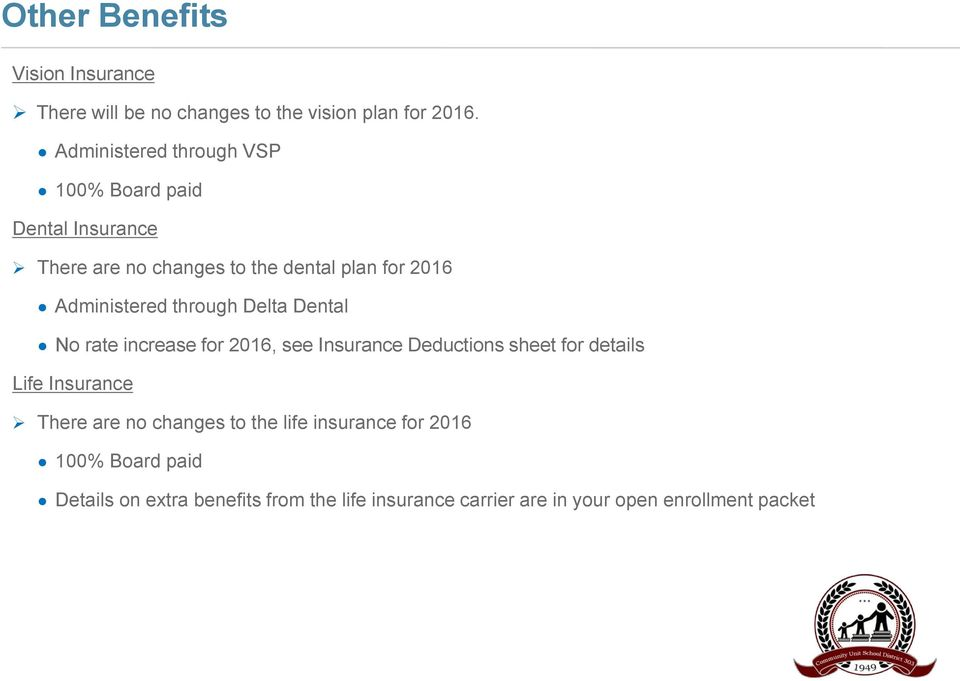 Administered through Delta Dental No rate increase for 2016, see Insurance Deductions sheet for details Life
