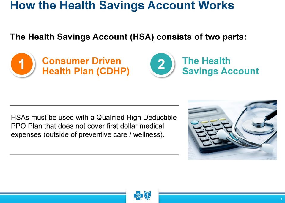Savings Account HSAs must be used with a Qualified High Deductible PPO Plan