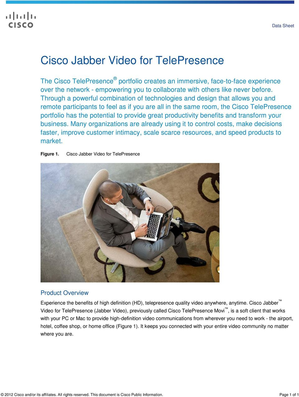 Through a powerful combination of technologies and design that allows you and remote participants to feel as if you are all in the same room, the Cisco TelePresence portfolio has the potential to