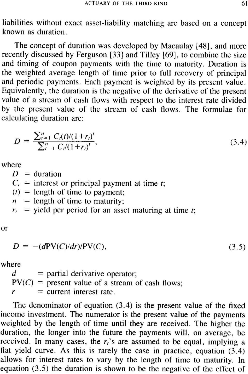 Duration is the weighted average length of time prior to full recovery of principal and periodic payments. Each payment is weighted by its present value.