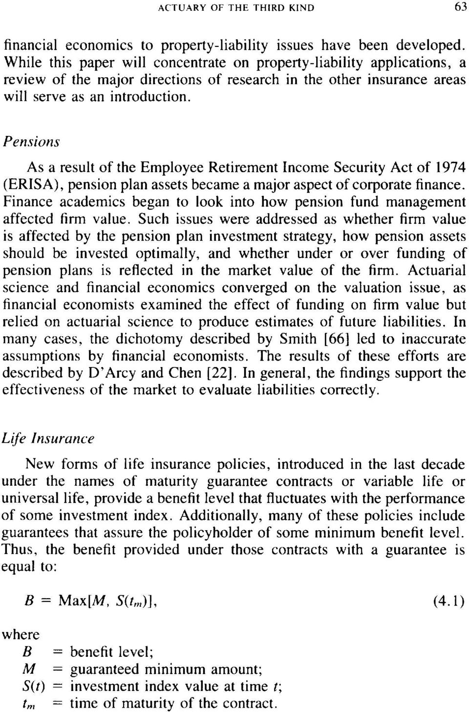 Pensions As a result of the Employee Retirement Income Security Act of 1974 (ERISA), pension plan assets became a major aspect of corporate finance.