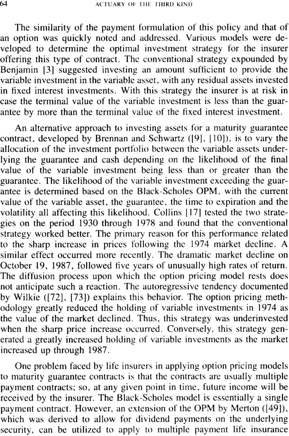 The conventional strategy expounded by Benjamin [3] suggested investing an amount sufficient to provide the variable investment in the variable asset, with any residual assets invested in fixed