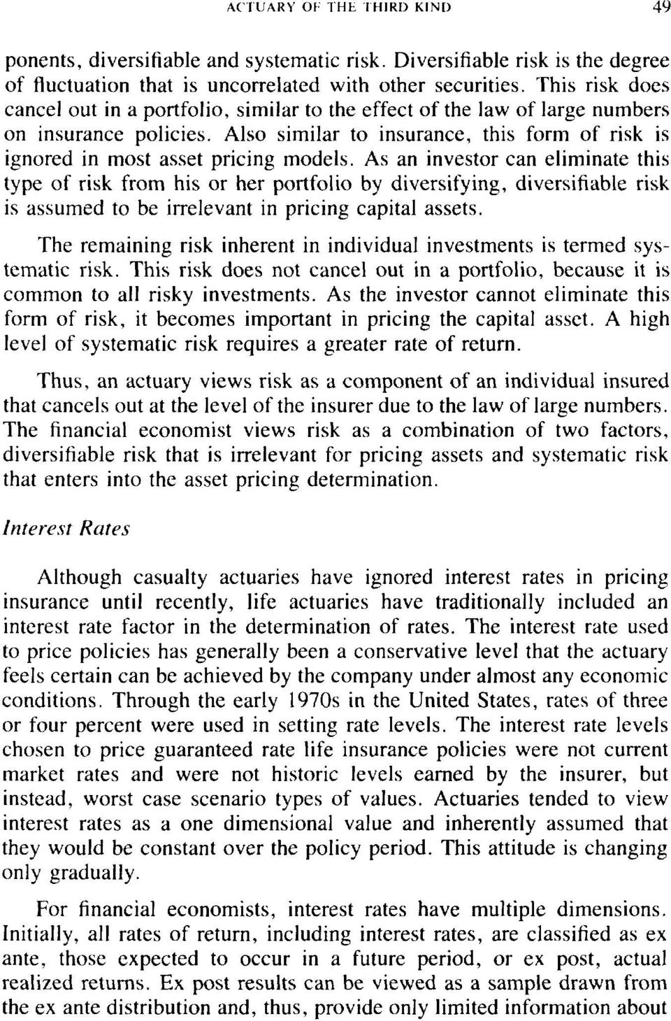 As an investor can eliminate this type of risk from his or her portfolio by diversifying, diversifiable risk is assumed to be irrelevant in pricing capital assets.
