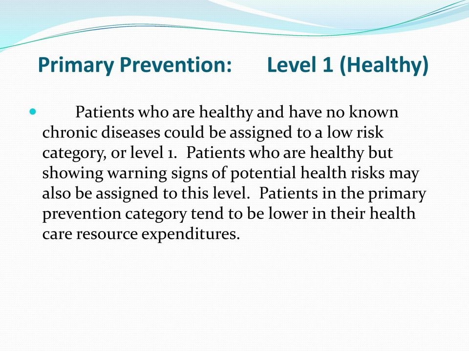 Patients who are healthy but showing warning signs of potential health risks may also be