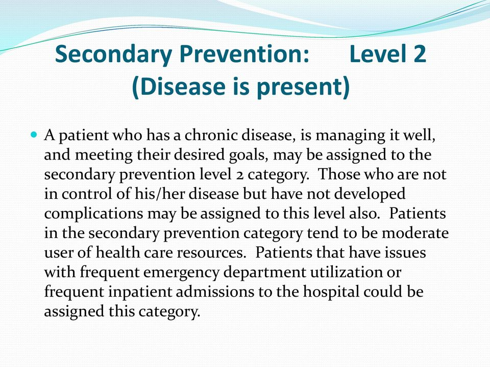 Those who are not in control of his/her disease but have not developed complications may be assigned to this level also.