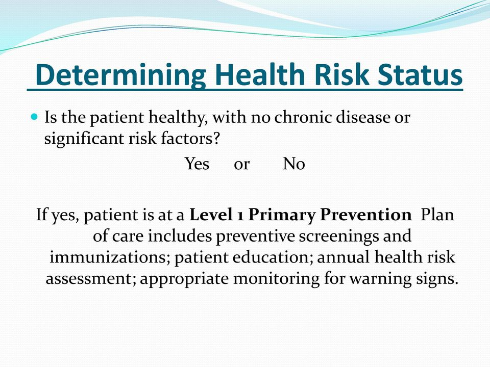 Yes or No If yes, patient is at a Level 1 Primary Prevention Plan of care