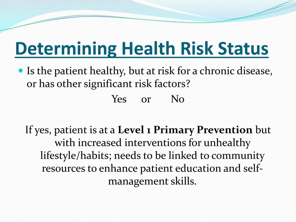 Yes or No If yes, patient is at a Level 1 Primary Prevention but with increased