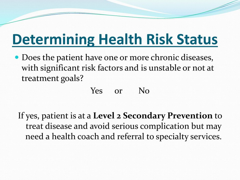 Yes or No If yes, patient is at a Level 2 Secondary Prevention to treat disease