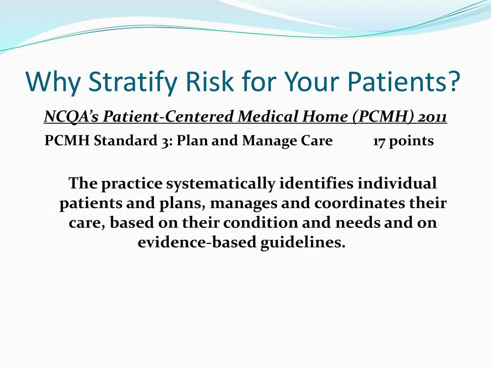 Manage Care 17 points The practice systematically identifies individual