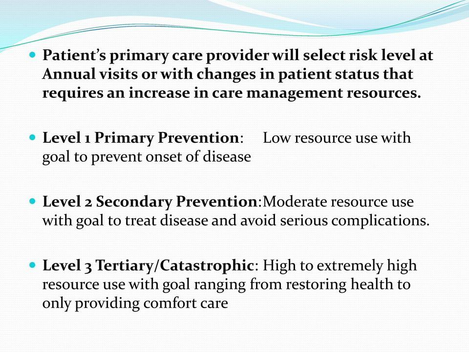 Level 1 Primary Prevention: goal to prevent onset of disease Low resource use with Level 2 Secondary Prevention: Moderate