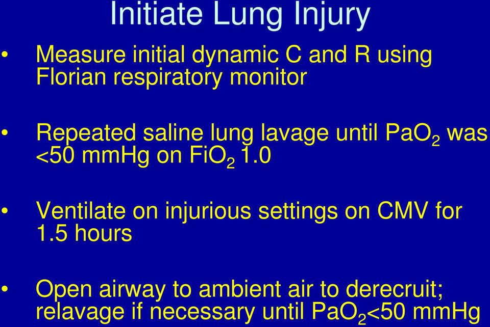 on FiO 2 1.0 Ventilate on injurious settings on CMV for 1.