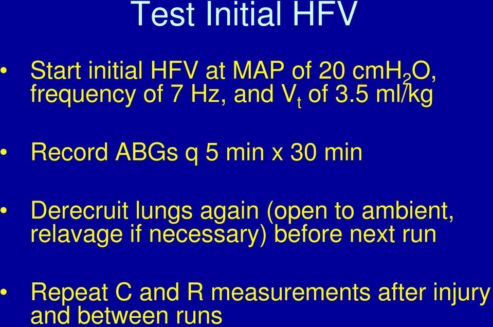5 ml/kg Record ABGs q 5 min x 30 min Derecruit lungs again (open