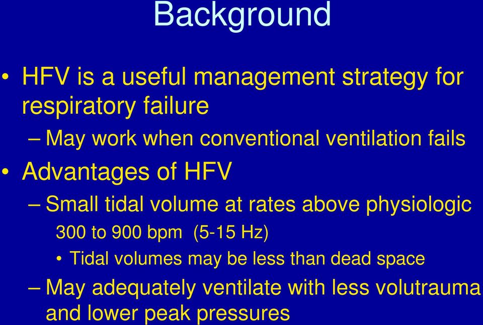 rates above physiologic 300 to 900 bpm (5-15 Hz) Tidal volumes may be less than