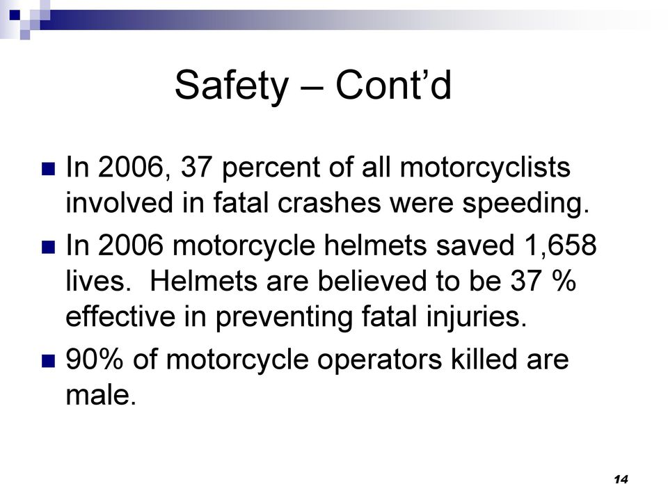 In 2006 motorcycle helmets saved 1,658 lives.