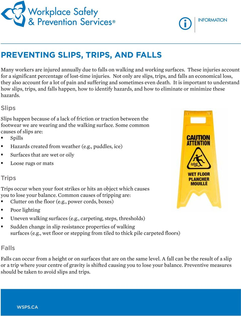 It is important to understand how slips, trips, and falls happen, how to identify hazards, and how to eliminate or minimize these hazards.