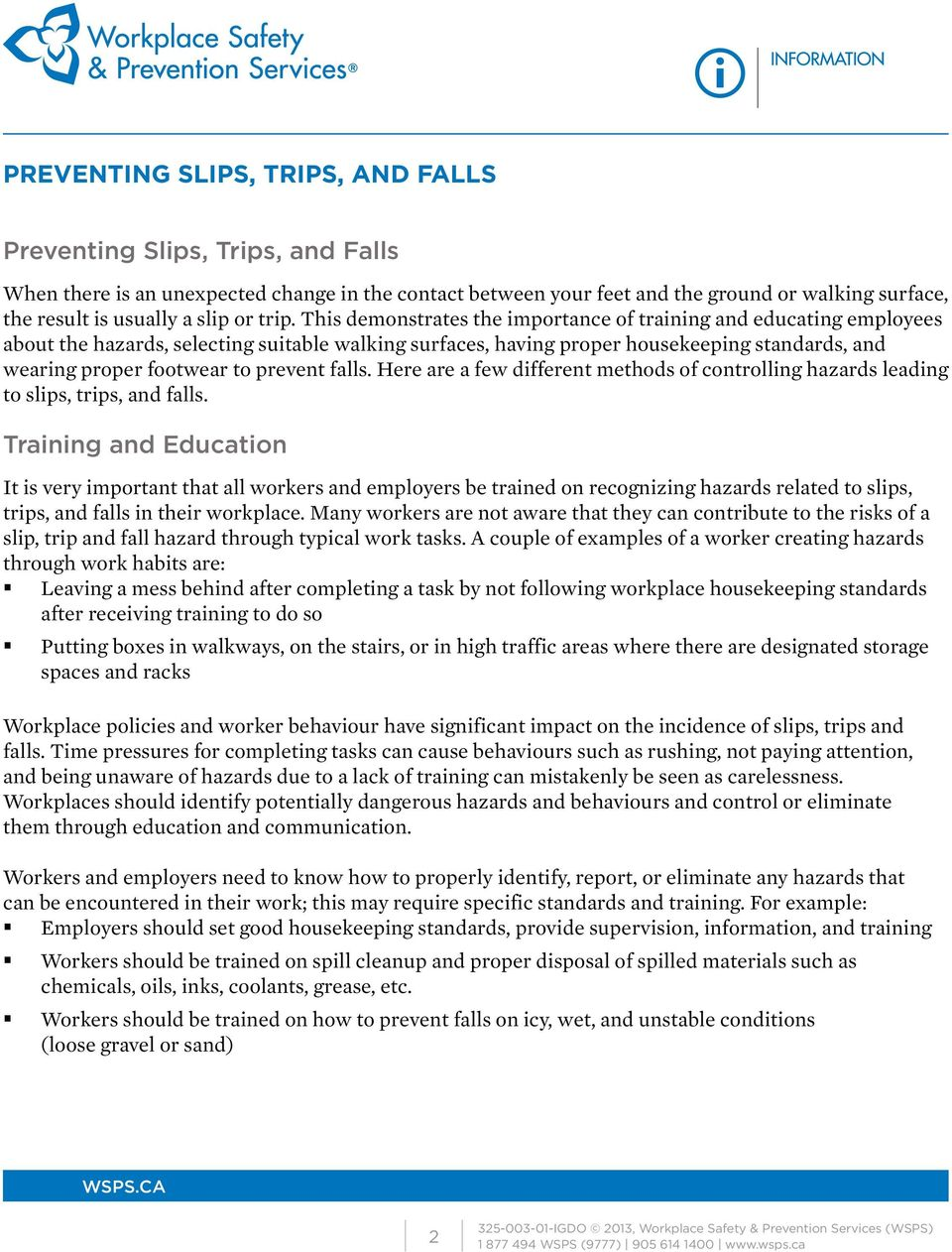 prevent falls. Here are a few different methods of controlling hazards leading to slips, trips, and falls.
