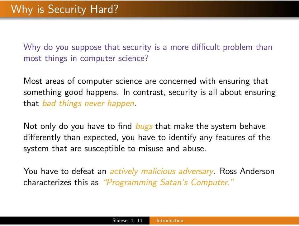 In contrast, security is all about ensuring that bad things never happen.
