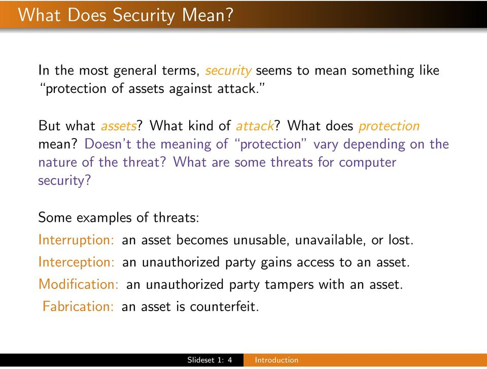 What are some threats for computer security? Some examples of threats: Interruption: an asset becomes unusable, unavailable, or lost.