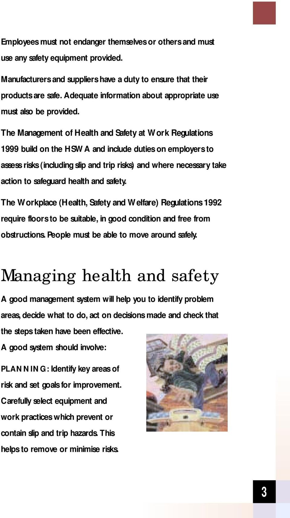 The Management of Health and Safety at Work Regulations 1999 build on the HSWA and include duties on employers to assess risks (including slip and trip risks) and where necessary take action to