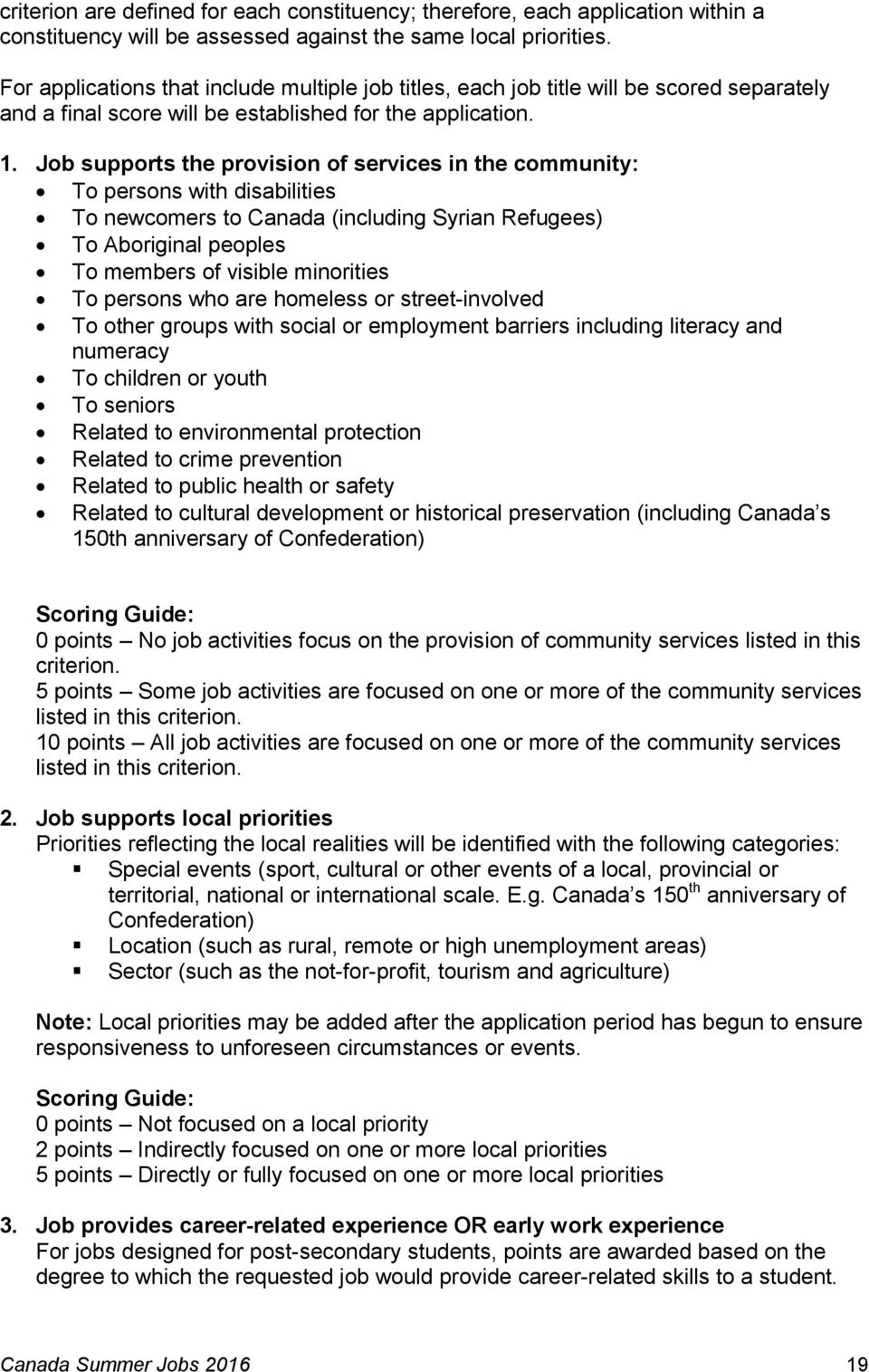 Job supports the provision of services in the community: To persons with disabilities To newcomers to Canada (including Syrian Refugees) To Aboriginal peoples To members of visible minorities To