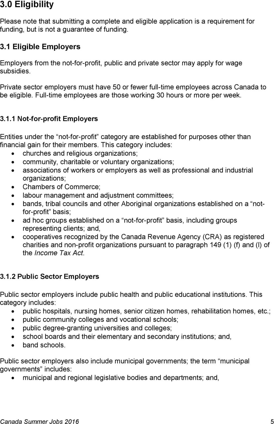 Private sector employers must have 50 or fewer full-time employees across Canada to be eligible. Full-time employees are those working 30 hours or more per week. 3.1.