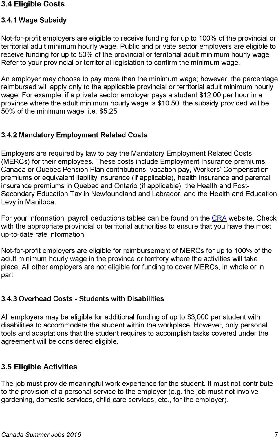 Refer to your provincial or territorial legislation to confirm the minimum wage.