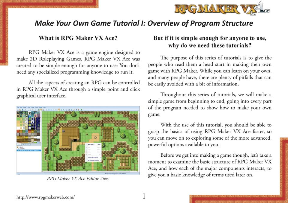 All the aspects of creating an RPG can be controlled in RPG Maker VX Ace through a simple point and click graphical user interface.