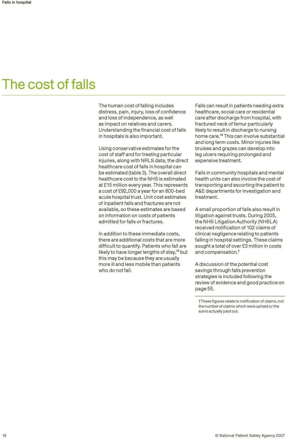 Using conservative estimates for the cost of staff and for treating particular injuries, along with NRLS data, the direct healthcare cost of falls in hospital can be estimated (table 3).