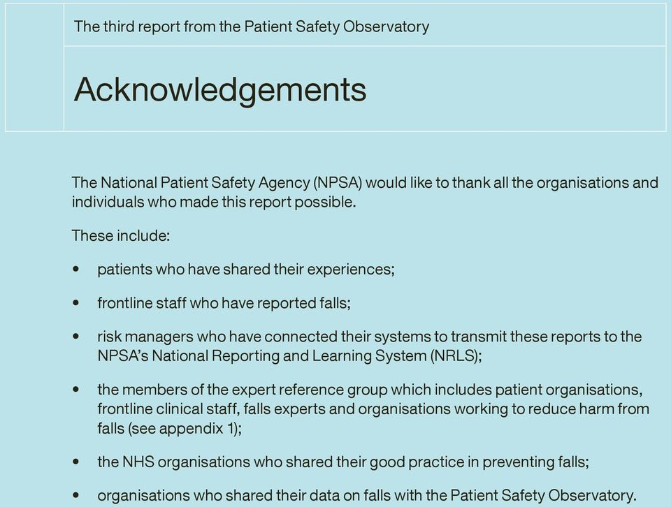 These include: patients who have shared their experiences; frontline staff who have reported falls; risk managers who have connected their systems to transmit these reports to the NPSA s