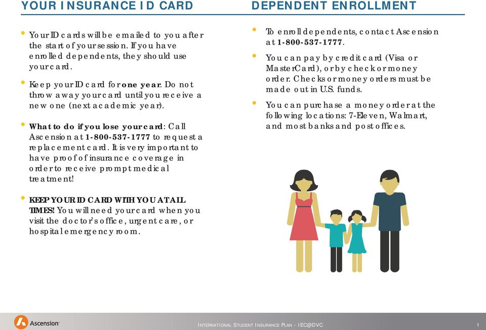 It is very important to have proof of insurance coverage in order to receive prompt medical treatment! DEPENDENT ENROLLMENT To enroll dependents, contact Ascension at 1-800-537-1777.
