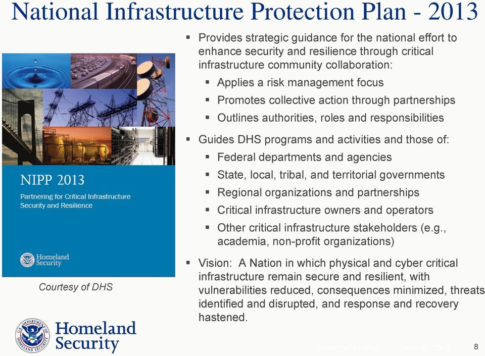 agencies State, local, tribal, and territorial governments Regional organizations and partnerships Critical infrastructure owners and operators Other critical infrastructure stakeholders (e.g.,