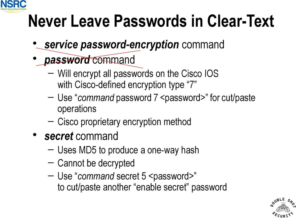 for cut/paste operations Cisco proprietary encryption method secret command Uses MD5 to produce a