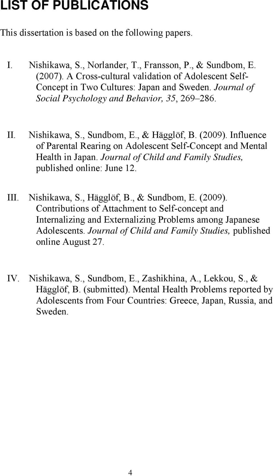Influence of Parental Rearing on Adolescent Self-Concept and Mental Health in Japan. Journal of Child and Family Studies, published online: June 12. III. Nishikawa, S., Hägglöf, B., & Sundbom, E.