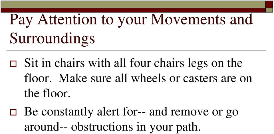 Make sure all wheels or casters are on the floor.