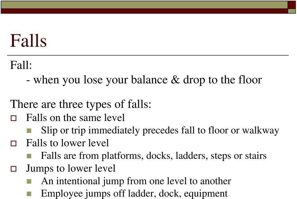 Falls to lower level Falls are from platforms, docks, ladders, steps or stairs Jumps to